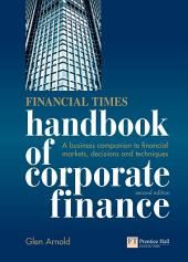 Financial Times Handbook of Corporate Finance: A Business Companion to Financial Markets, Decisions and Techniques, Edition 2