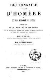 Dictionnaire complet d'Homère et des Homérides: ouvrage où l'on a résumé... tous les travaux de la critique... sur Homère, ses poèmes...
