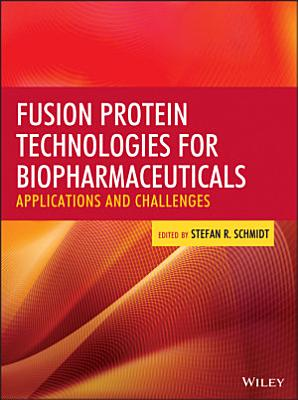 Fusion Protein Technologies for Biopharmaceuticals