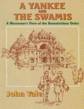 A Yankee and the Swamis: A Westerner's View of the Ramakrishna Order