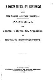La invicta energía del cristianismo ante toda clase de oposiciones y obstáculos: pastoral del Ecxmo. y Rvmo. Sr. Arzobispo en homenaje a Jesucristo redentor