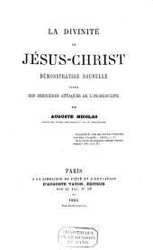 La divinité de Jésus-Christ: démonstration nouvelle tirée des dernières attaques de l'incrédulité
