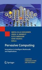 Pervasive Computing: Innovations in Intelligent Multimedia and Applications