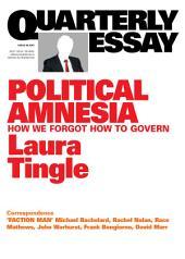 Quarterly Essay 60 Political Amnesia: How We Forgot How To Govern