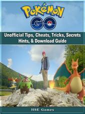 Pokemon Go Unofficial Tips, Cheats, Tricks, Secrets Hints, & Download Guide