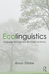 Ecolinguistics: Language, Ecology and the Stories We Live By