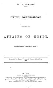 """Further Correspondence Respecting the Affairs of Egypt: In Continuation of """"Egypt No. 22 (1883)."""""""