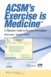 ACSM's Exercise is MedicineTM: A Clinician's Guide to Exercise Prescription