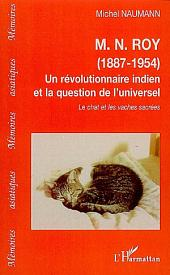 M.N.ROY (1887-1954): Un révolutionnaire indien et la question de l'universel - Le chat et les vaches sacrées
