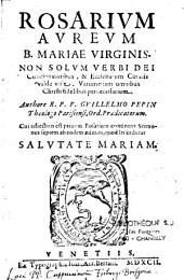 Rosarium Aureum B. Mariae Virginis non Solum Verbi Dei...