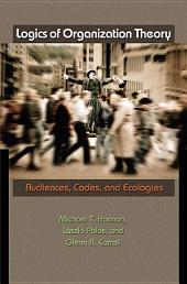 Logics of Organization Theory: Audiences, Codes, and Ecologies