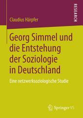 Georg Simmel und die Entstehung der Soziologie in Deutschland: Eine netzwerksoziologische Studie