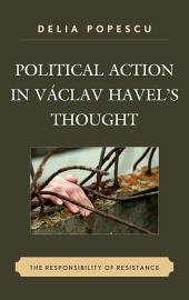 Political Action in Václav Havel's Thought: The Responsibility of Resistance