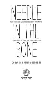 Needle in the Bone: How a Holocaust Survivor and a Polish Resistance Fighter Beat the Odds and Found Each Other