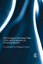 The European Sovereign Debt Crisis And Its Impacts On Financial Markets Book PDF