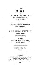 The Lives of Dr. Edward Pocock, the Celebrated Orientalist, by Dr. Twells; of Dr. Zachary Pearce, Bishop of Rochester, and of Dr. Thomas Newton, Bishop of Bristol, by Themselves; and of the Rev. Philip Skelton, by Mr. Burdy: In Two Volumes, Volume 1