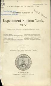 Experiment station work, XLV: the farm home, shrinkage of corn in cribs, lining of ditches and reservoirs, grain for cows at pasture, cement pipe for irrigation and other purposes, starters for ripening cream, water pans for poultry, pollination of forced tomatoes, catching hook for poultry, increasing the productiveness of corn