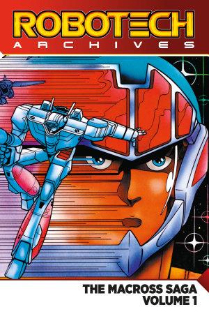 Robotech Archives  The Macross Saga Volume 1