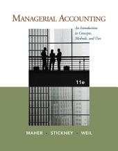 Managerial Accounting: An Introduction to Concepts, Methods and Uses: Edition 11