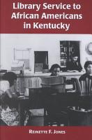 Library Service to African Americans in Kentucky  from the Reconstruction Era to the 1960s PDF