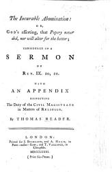 The Incurable Abomination  Or  God s Asserting  that Popery Never Did  Nor Will Alter for the Better  Considered in a Sermon on Rev  Ix  20  21  with an Appendix Respecting the Duty of the Civil Magistrate in Matters of Religion PDF