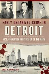Early Organized Crime in Detroit:: Vice, Corruption and the Rise of the Mafia