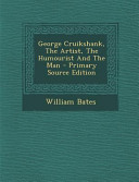 George Cruikshank  the Artist  the Humourist and the Man   Primary Source Edition PDF