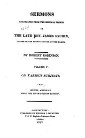 Sermons Translated from the Original French of the Late Rev. James Saurin, Pastor of the French Church at the Hague: On various subjects