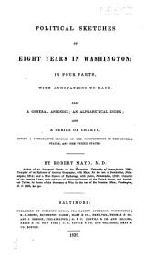 Political sketches of eight years in Washington: in four parts, with annotations to each ; also a general appendix ; an alphabetical index ; and a series of charts, giving a comparative synopsis of the constitutions of the several states, and the United States, Part 1