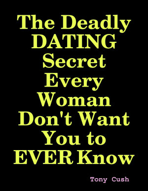 The Deadly Dating Secret Every Woman Don t Want You to Ever Know