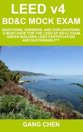 LEED v4 BD&C Mock Exam: Questions, answers, and explanations: A must-have for the LEED AP BD+C Exam, green building LEED certification, and sustainability