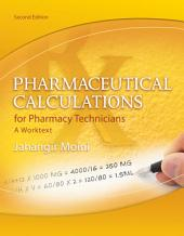 Pharmaceutical Calculations for Pharmacy Technicians: A Worktext: Edition 2