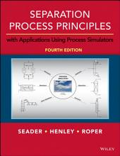 Separation Process Principles with Applications Using Process Simulators, 4th Edition: Edition 4