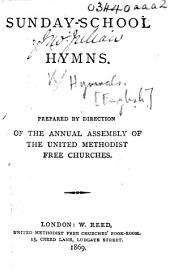 Sunday-School Hymns. Prepared by direction of the Annual Assembly of the United Methodist Free Churches