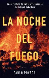 La noche del fuego: Una aventura de intriga y suspense de Gabriel Caballero