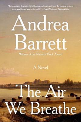 The Air We Breathe  A Novel