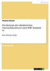 Das Konzept des objektivierten Unternehmenswerts nach IDW Standard S1: Eine kritische Analye