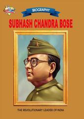 Subhash Chandra Bose: The Revolutionary Leader Of India