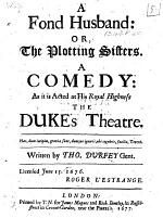A Fond Husband: or, The Plotting Sisters. A comedy, etc