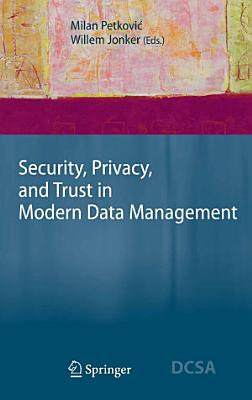Security  Privacy  and Trust in Modern Data Management PDF
