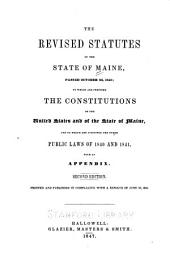 The Revised Statutes of the State of Maine, Passed on October 22, 1840: To which are Prefixed the Constitutions of the United States and of the State of Maine, and to which are Subjoined the Other Public Laws of 1840 and 1841, with an Appendix