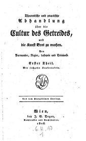 Theoretische und practische Abhandlung über die Cultur des Getreides und die Kunst, Brot zu machen. - Wien, Degen 1806-1807: Teil 2
