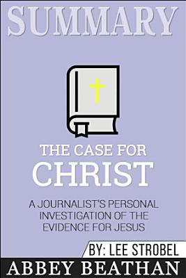 Summary of The Case for Christ  A Journalist s Personal