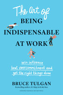 The Art of Being Indispensable at Work PDF