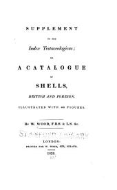 Supplement to the Index Testaceologicus, Or, A Catalogue of Shells, British and Foreign: Illustrated with 480 Figures
