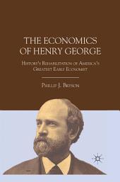 The Economics of Henry George: History's Rehabilitation of America's Greatest Early Economist