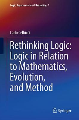 Rethinking Logic  Logic in Relation to Mathematics  Evolution  and Method