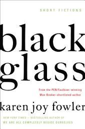 Black Glass: Short Fictions
