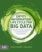 Entity Information Life Cycle for Big Data: Master Data Management and Information Integration