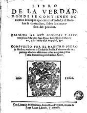 Libro de la verdad donde se contienen dozientos dialogos que: entre la verdad y el hombre se contractan, sobre la conuersion del pecador